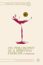 On Philosophy as a Spiritual Exercise - A Symposium ebook by Philip Goodchild