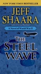 The Steel Wave - A Novel of World War II ebook by Jeff Shaara
