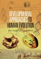 Developmental Approaches to Human Evolution ebook by Campbell Rolian,Julia C. Boughner