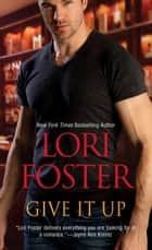 Give it Up ebook by Lori Foster