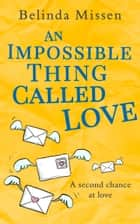 An Impossible Thing Called Love ebook by Belinda Missen