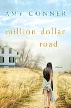Million Dollar Road - A Novel eBook by Amy Conner