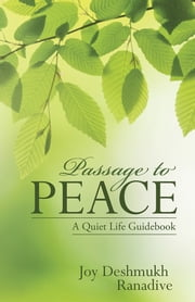 Passage to Peace - A Quiet Life Guidebook ebook by Joy Deshmukh Ranadive