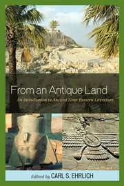 From an Antique Land - An Introduction to Ancient Near Eastern Literature ebook by Carl S. Ehrlich,Gary Beckman,Benjamin R. Foster,Susan Tower Hollis,Ingo Kottsieper,Wayne T. Pitard,Gonzalo Rubio
