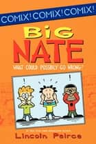 Big Nate: What Could Possibly Go Wrong? ebook by Lincoln Peirce, Lincoln Peirce