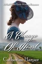 Mail Order Bride - A Change Of Heart ebook by Catherine Harper
