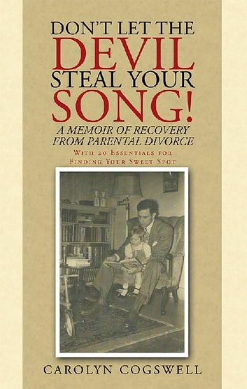 Don'T Let the Devil Steal Your Song! - A Memoir of Recovery from Parental Divorce ebook by Carolyn Cogswell