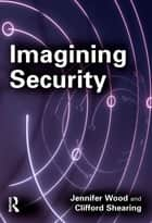 Imagining Security ebook by Jennifer Wood, Clifford Shearing
