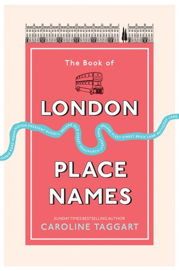 The Book of London Place Names eBook by Caroline Taggart