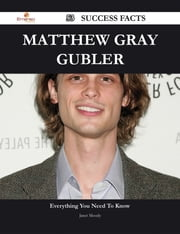 Matthew Gray Gubler 53 Success Facts - Everything you need to know about Matthew Gray Gubler ebook by Janet Moody