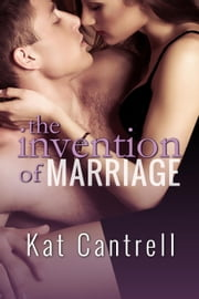 The Invention of Marriage (A Short Story) - Marriage Reinvented, #1 ebook by Kat Cantrell