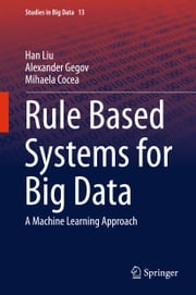 Rule Based Systems for Big Data - A Machine Learning Approach ebook by Han Liu,Alexander Gegov,Mihaela Cocea