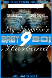 My Neighbor's Husband - Baby Boi, #9 ebook by Ms. Backshot