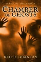 Chamber of Ghosts (Island of Fog, Book 6) ebook by Keith Robinson