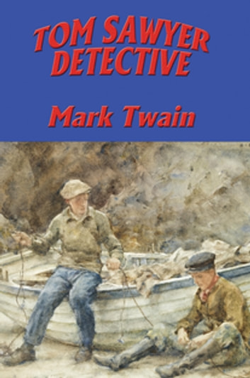 Tom Sawyer, Detective - With linked Table of Contents 電子書 by Mark Twain