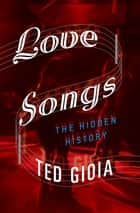 Love Songs ebook by Ted Gioia