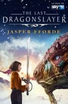 The Last Dragonslayer - Last Dragonslayer Book 1 ebook by Jasper Fforde