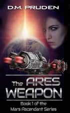 The Ares Weapon ebook by D.M. Pruden