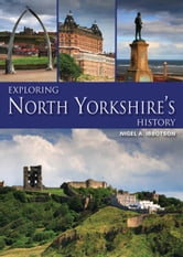 Exploring North Yorkshire's History ebook by Nigel A. Ibbotson