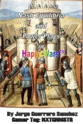 Nash Equilibria and Power Plays in Happy Wars - A Game Theory Approach ebook by Jorge Guerrero Sanchez