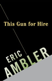 This Gun for Hire ebook by Eric Ambler