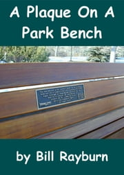 A Plaque On a Park Bench ebook by Bill Rayburn