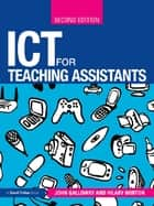 ICT for Teaching Assistants ebook by John Galloway, Hilary Norton