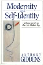 Modernity and Self-Identity - Self and Society in the Late Modern Age ebook by Anthony Giddens