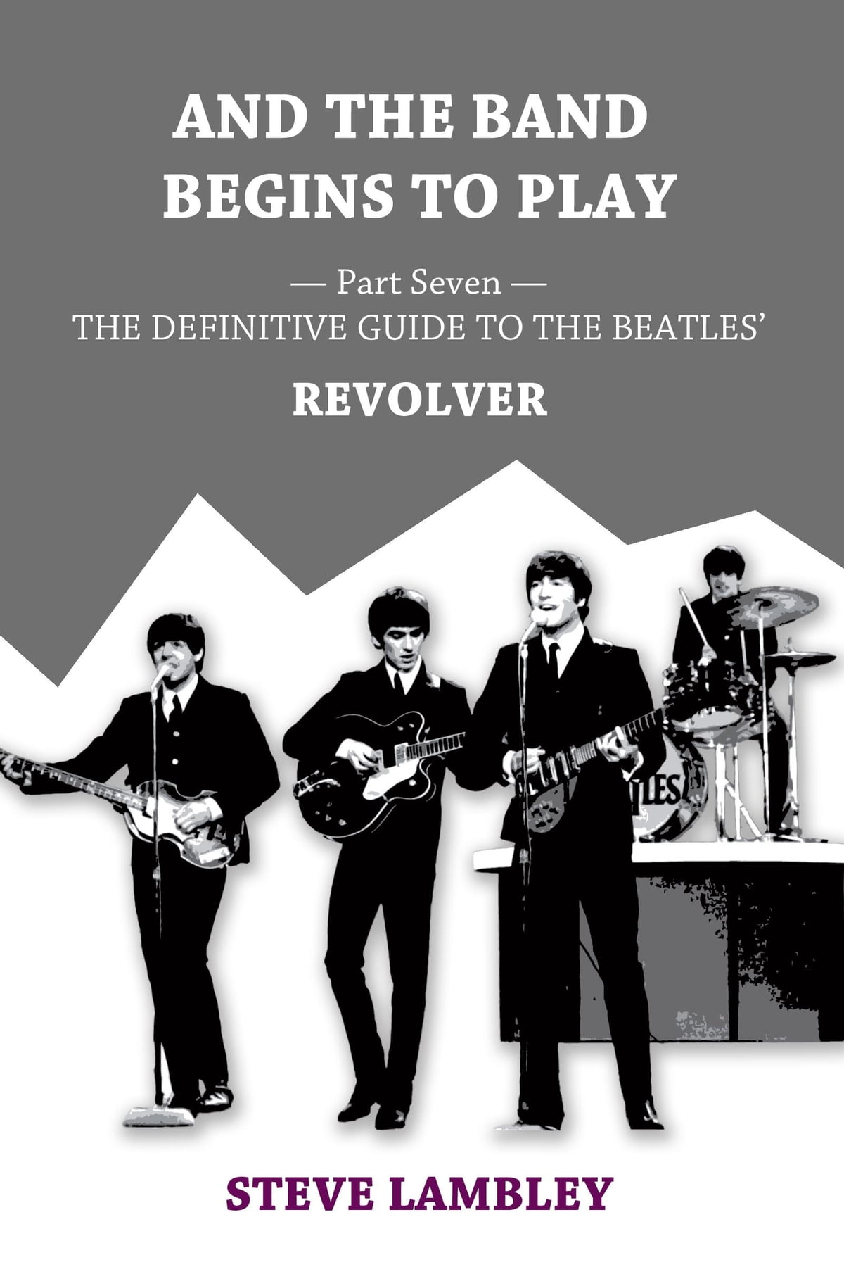 And the Band Begins to Play  Part Seven: The Definitive Guide to the  Beatles' Revolver eBook by Steve Lambley - Rakuten Kobo