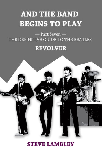And the Band Begins to Play  Part Seven: The Definitive Guide to the  Beatles' Revolver