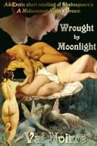 Wrought by Moonlight ebook by