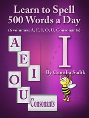Learn to Spell 500 Words a Day: The Vowel I ebook by Camilia Sadik