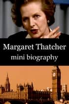 Margaret Thatcher Mini Biography ebook by eBios