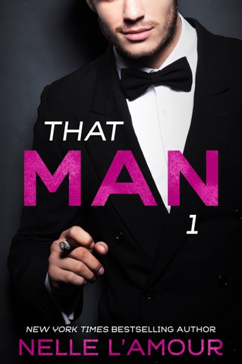 THAT MAN 1 - (That Man Trilogy) ebook by Nelle L'Amour