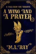 A Wing and a Prayer ebook by M.A. Ray