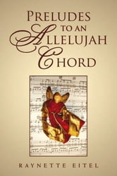 Preludes To An Allelujah Chord ebook by Raynette Eitel