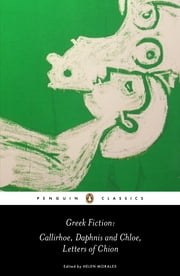 Greek Fiction - Callirhoe, Daphnis and Chloe, Letters of Chion ebook by Longus,Chariton