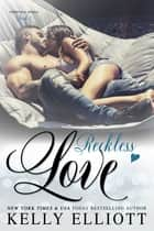Reckless Love ebook by Kelly Elliott