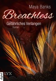 Breathless - Gefährliches Verlangen eBook by Maya Banks, Ilonka Ellmann, Jana Kowalksi