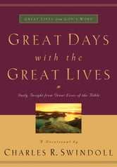 Great Days with the Great Lives - Daily Insight from Great Lives of the Bible ebook by Charles R. Swindoll