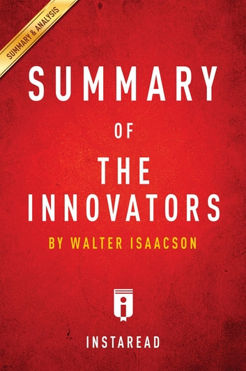 Summary of The Innovators - by Walter Isaacson | Includes Analysis ebook by Instaread Summaries