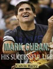 Mark Cuban: His Successful Life ebook by Calvin Barry
