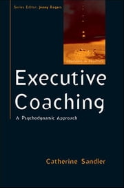 Executive Coaching: A Psychodynamic Approach ebook by Catherine Sandler