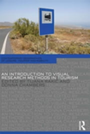 An Introduction to Visual Research Methods in Tourism ebook by Tijana Rakić,Donna Chambers