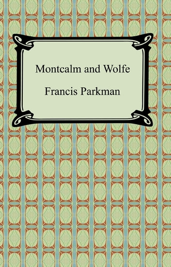Montcalm and Wolfe ebook by Francis Parkman