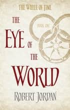 The Eye of the World - Book 1 of the Wheel of Time ebook by Robert Jordan