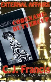 External Affairs: Code name Buttercup - Episode 1 of the Fifi Serials ebook by C.J. Francis
