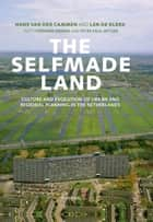The selfmade land ebook by Len de Klerk,Gerhard Dekker,Peter Paul Witsen,Hans van der Cammen