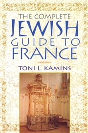 The Complete Jewish Guide to France ebook by Toni L. Kamins