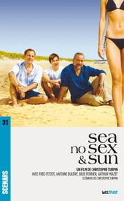 Sea No Sex and Sun (scénario du film) ebook by Christophe Turpin